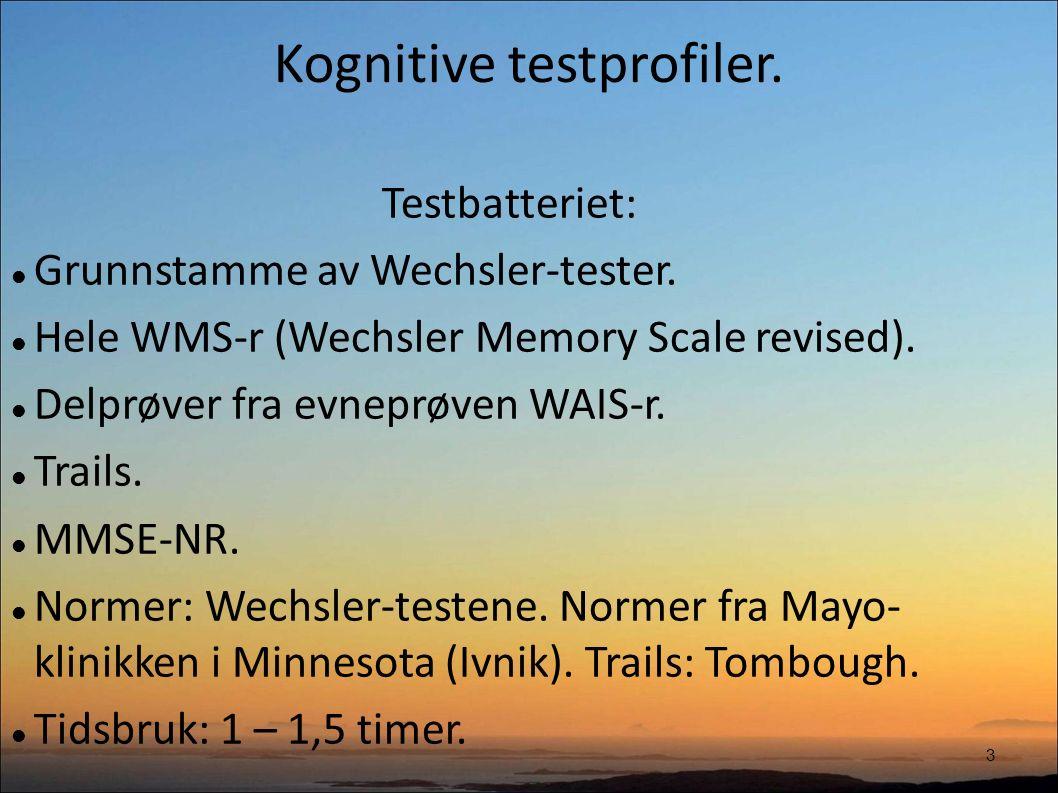 Kognitive testprofiler. 3 Testbatteriet: Grunnstamme av Wechsler-tester.