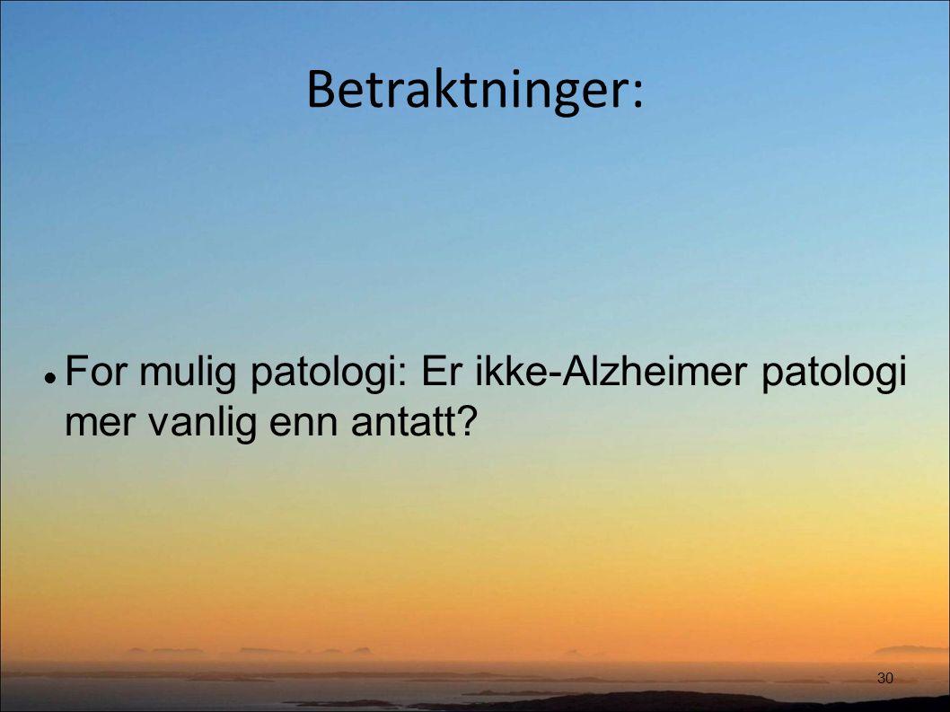 Betraktninger: 30 For mulig patologi: Er ikke-Alzheimer patologi mer vanlig enn antatt