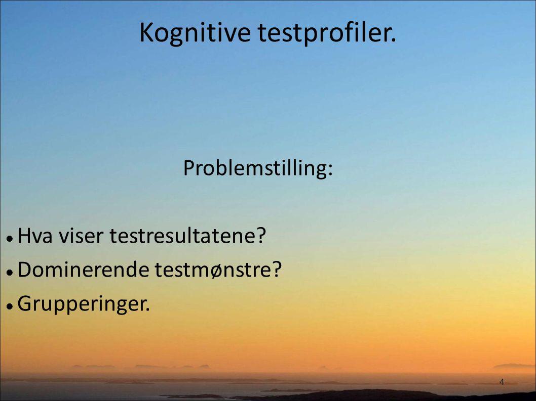 Kognitive testprofiler. 4 Problemstilling: Hva viser testresultatene.