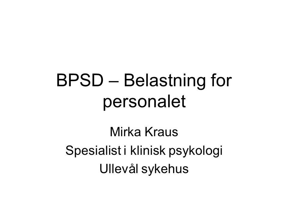 BPSD – Belastning for personalet Mirka Kraus Spesialist i klinisk psykologi Ullevål sykehus