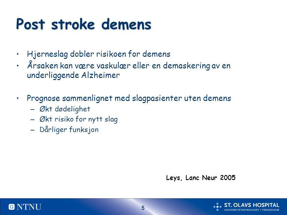 5 Post stroke demens Hjerneslag dobler risikoen for demens Årsaken kan være vaskulær eller en demaskering av en underliggende Alzheimer Prognose sammenlignet med slagpasienter uten demens – Økt dødelighet – Økt risiko for nytt slag – Dårliger funksjon Leys, Lanc Neur 2005
