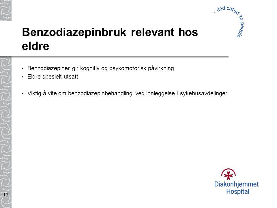 13 Benzodiazepinbruk relevant hos eldre Benzodiazepiner gir kognitiv og psykomotorisk påvirkning Eldre spesielt utsatt Viktig å vite om benzodiazepinb