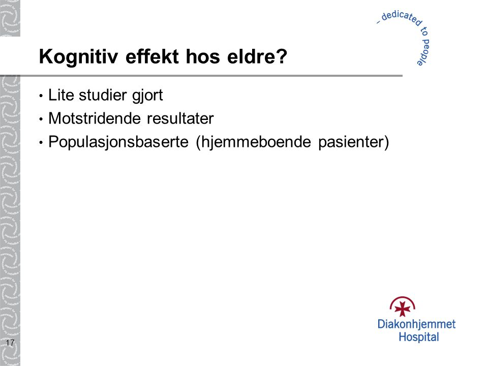 17 Kognitiv effekt hos eldre? Lite studier gjort Motstridende resultater Populasjonsbaserte (hjemmeboende pasienter)
