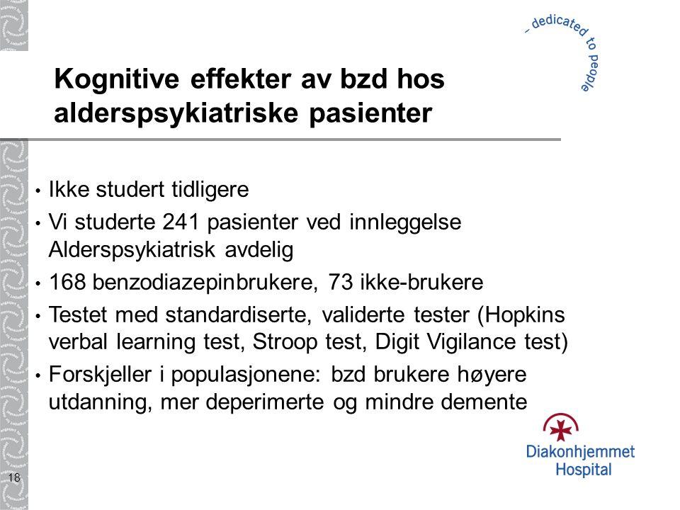 18 Kognitive effekter av bzd hos alderspsykiatriske pasienter Ikke studert tidligere Vi studerte 241 pasienter ved innleggelse Alderspsykiatrisk avdel