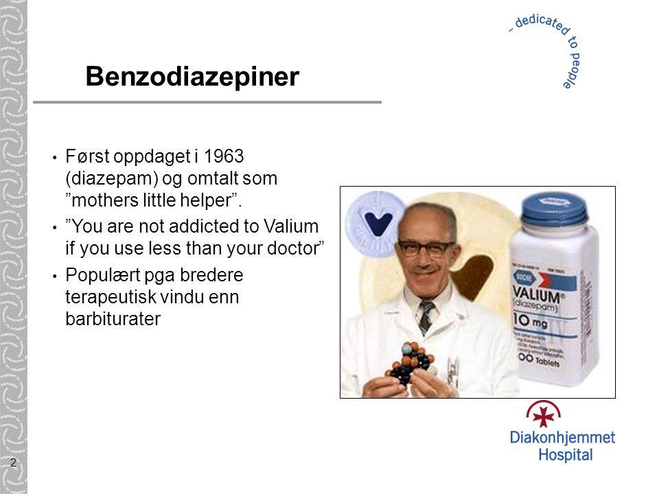 "2 Benzodiazepiner Først oppdaget i 1963 (diazepam) og omtalt som ""mothers little helper"". ""You are not addicted to Valium if you use less than your do"