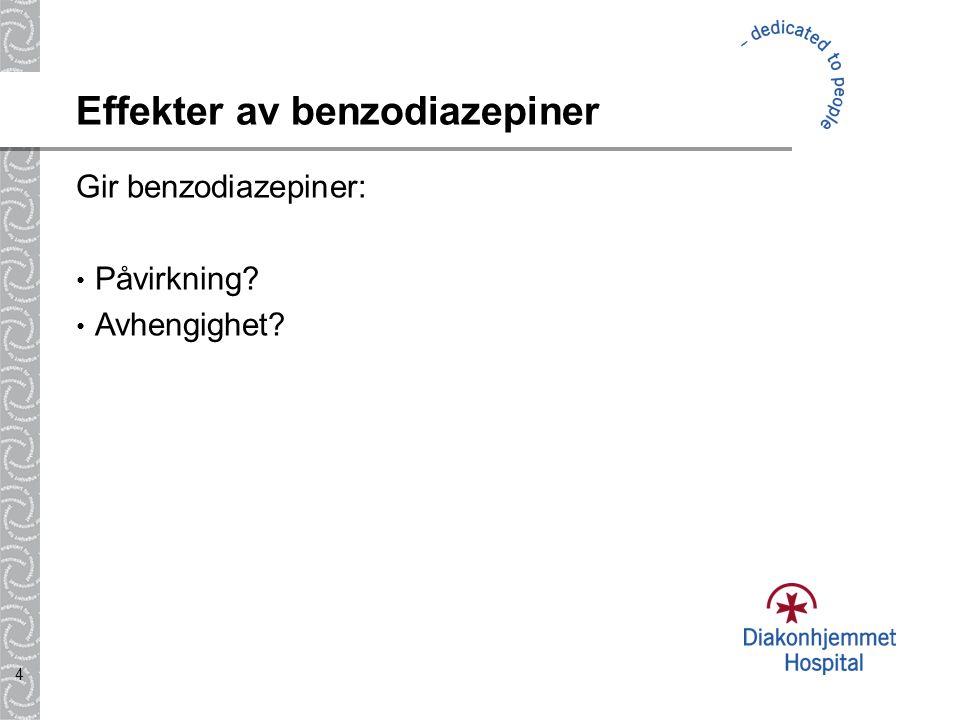 4 Effekter av benzodiazepiner Gir benzodiazepiner: Påvirkning? Avhengighet?