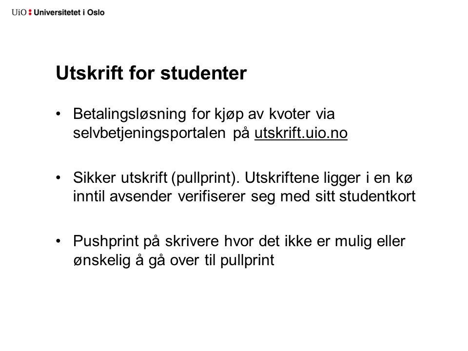 Utskrift for studenter Betalingsløsning for kjøp av kvoter via selvbetjeningsportalen på utskrift.uio.no Sikker utskrift (pullprint).