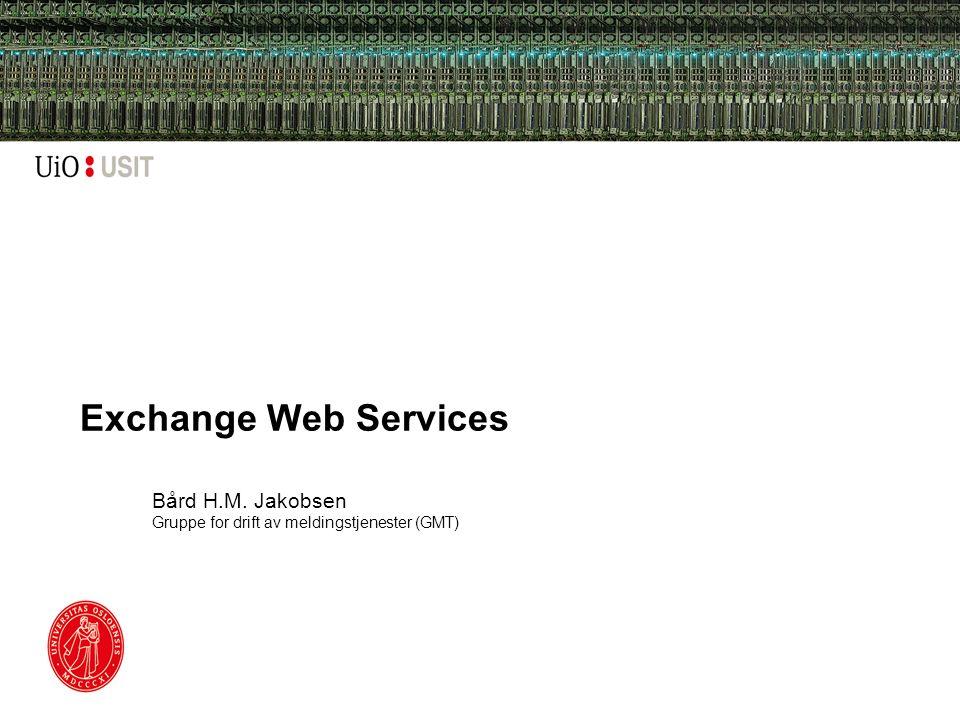 EWS Introdusert med Exchange 2007 Vi kjører Exchange 2013 URL: https://mail.uio.no/ews/exchange.asmxhttps://mail.uio.no/ews/exchange.asmx To alternative tilnærminger: –EWS Managed API –EWS
