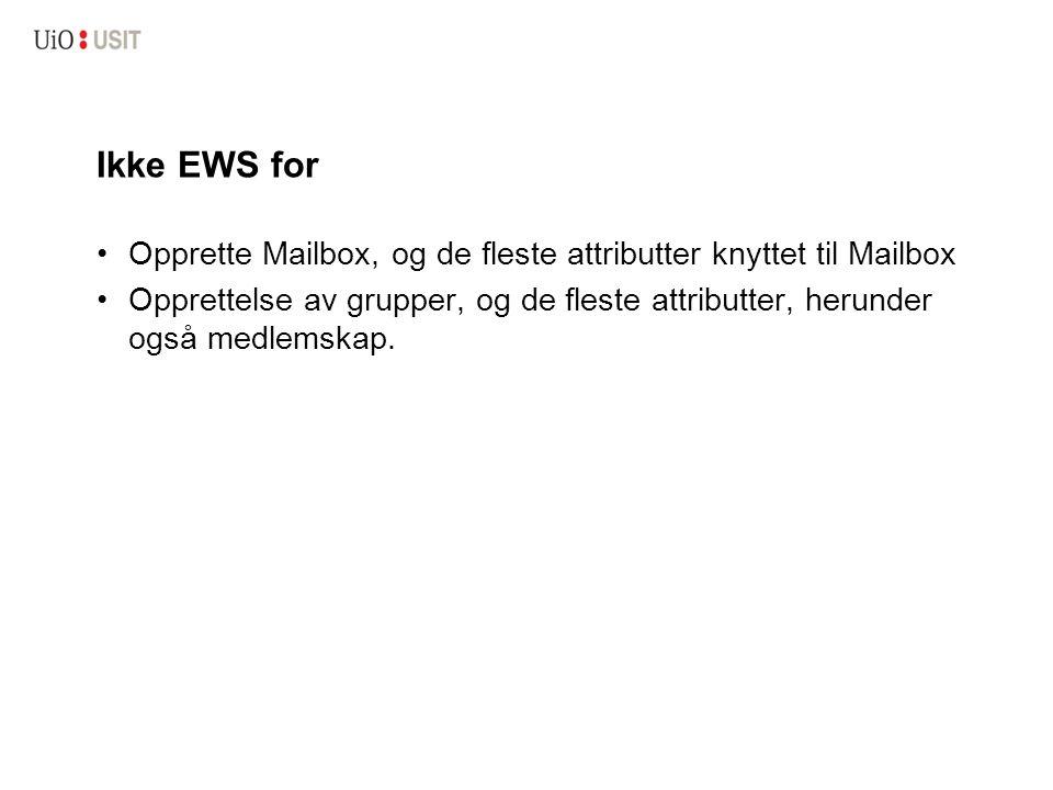 Ikke EWS for Opprette Mailbox, og de fleste attributter knyttet til Mailbox Opprettelse av grupper, og de fleste attributter, herunder også medlemskap.
