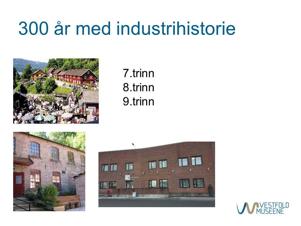 300 år med industrihistorie 7.trinn 8.trinn 9.trinn