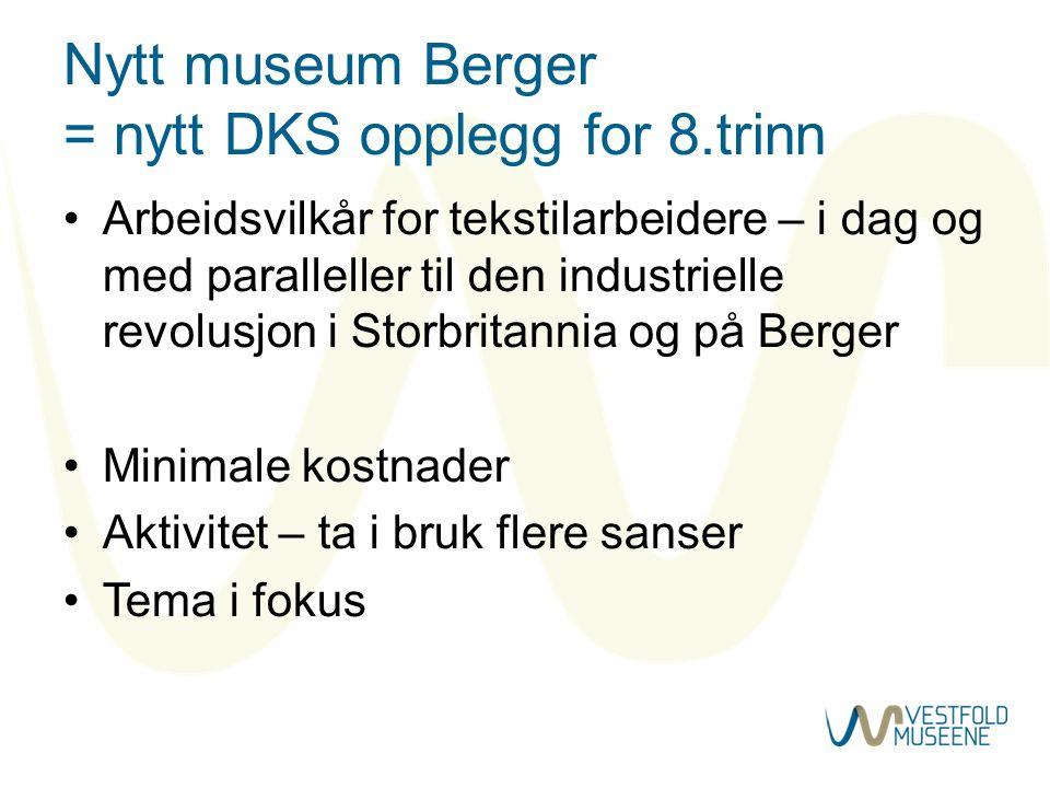 Nytt museum Berger = nytt DKS opplegg for 8.trinn Arbeidsvilkår for tekstilarbeidere – i dag og med paralleller til den industrielle revolusjon i Storbritannia og på Berger Minimale kostnader Aktivitet – ta i bruk flere sanser Tema i fokus