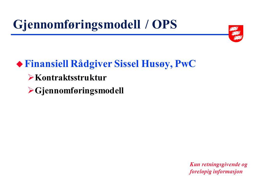 Gjennomføringsmodell / OPS u Finansiell Rådgiver Sissel Husøy, PwC  Kontraktsstruktur  Gjennomføringsmodell Kun retningsgivende og foreløpig informasjon