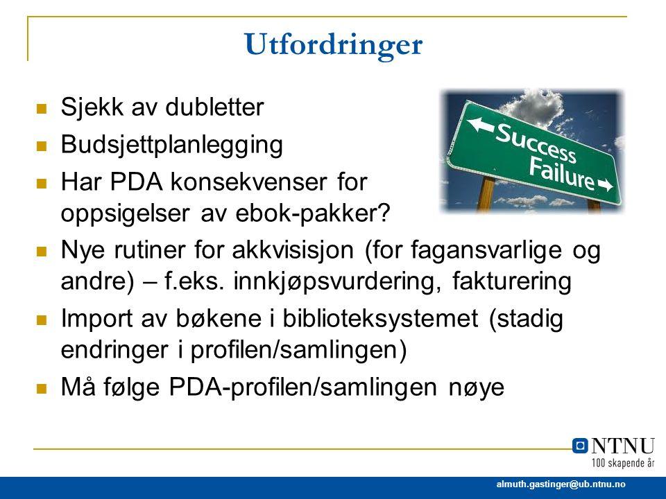 almuth.gastinger@ub.ntnu.no Utfordringer Sjekk av dubletter Budsjettplanlegging Har PDA konsekvenser for oppsigelser av ebok-pakker? Nye rutiner for a