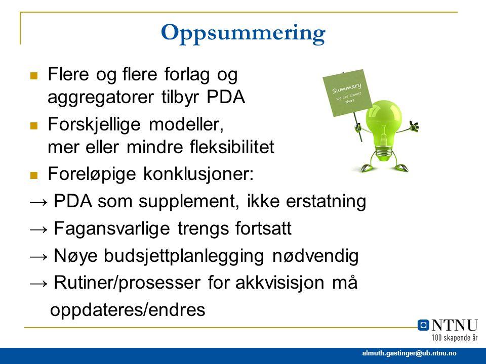 almuth.gastinger@ub.ntnu.no Oppsummering Flere og flere forlag og aggregatorer tilbyr PDA Forskjellige modeller, mer eller mindre fleksibilitet Forelø