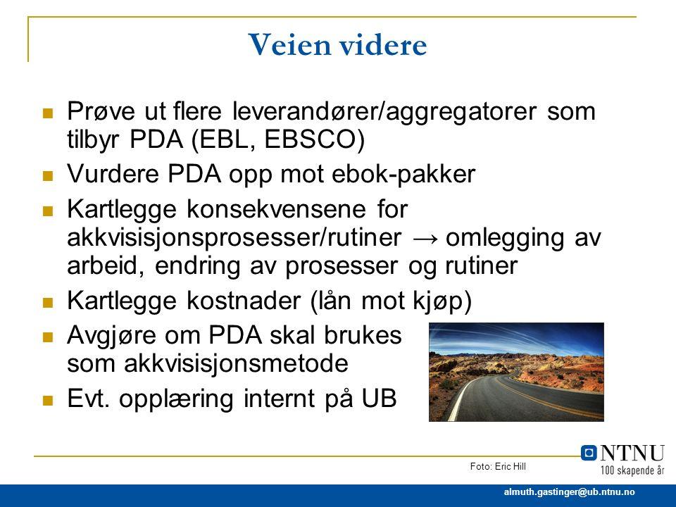 almuth.gastinger@ub.ntnu.no Veien videre Prøve ut flere leverandører/aggregatorer som tilbyr PDA (EBL, EBSCO) Vurdere PDA opp mot ebok-pakker Kartlegg