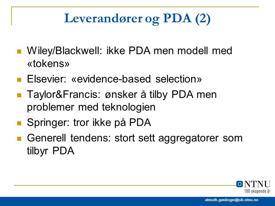 almuth.gastinger@ub.ntnu.no Leverandører og PDA (2) Wiley/Blackwell: ikke PDA men modell med «tokens» Elsevier: «evidence-based selection» Taylor&Fran