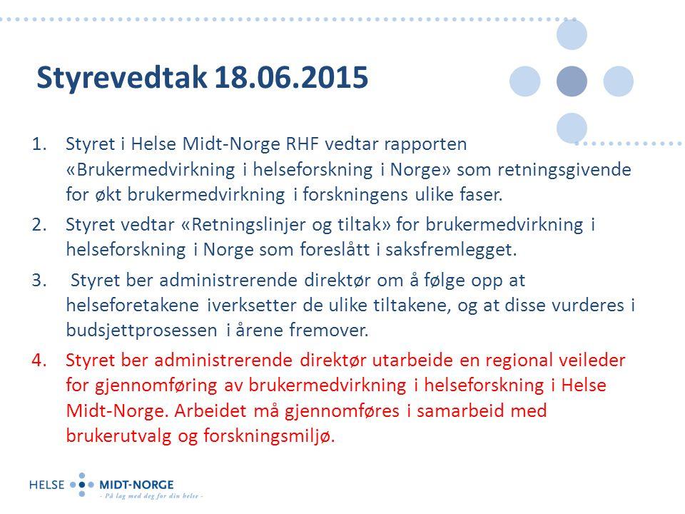 Styrevedtak 18.06.2015 1.Styret i Helse Midt-Norge RHF vedtar rapporten «Brukermedvirkning i helseforskning i Norge» som retningsgivende for økt brukermedvirkning i forskningens ulike faser.
