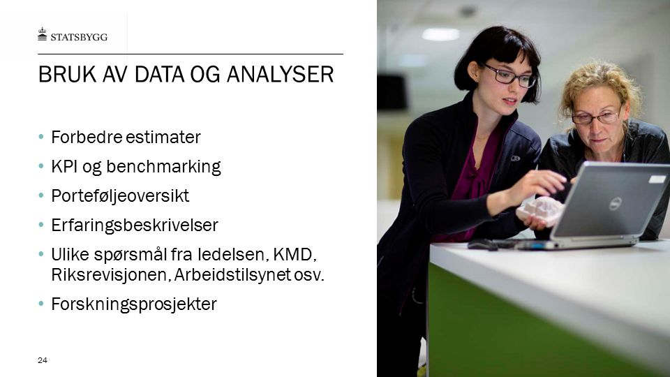 24 BRUK AV DATA OG ANALYSER Forbedre estimater KPI og benchmarking Porteføljeoversikt Erfaringsbeskrivelser Ulike spørsmål fra ledelsen, KMD, Riksrevi