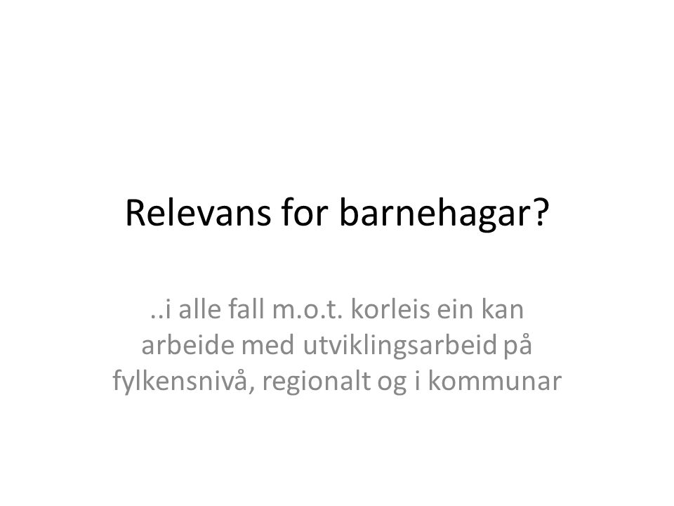 Relevans for barnehagar?..i alle fall m.o.t.