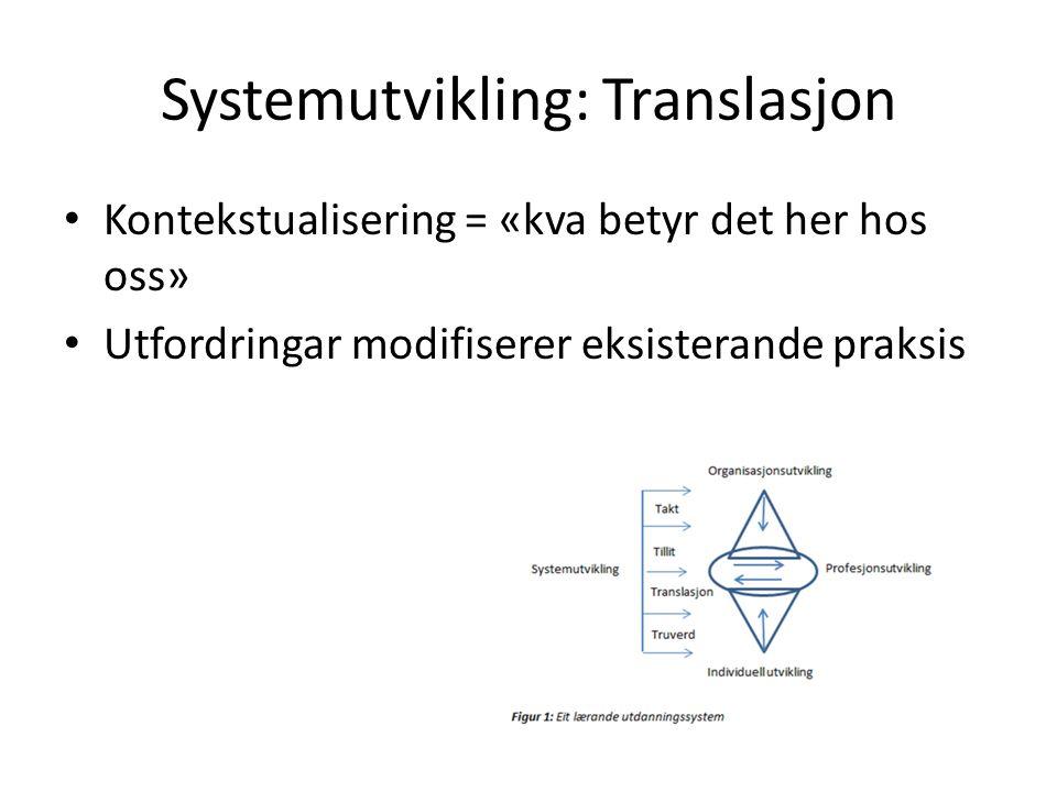 Systemutvikling: Translasjon Kontekstualisering = «kva betyr det her hos oss» Utfordringar modifiserer eksisterande praksis