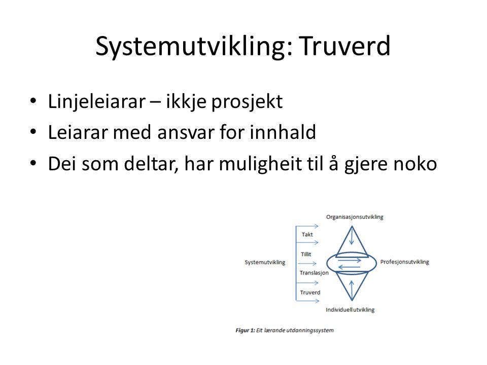 Systemutvikling: Truverd Linjeleiarar – ikkje prosjekt Leiarar med ansvar for innhald Dei som deltar, har muligheit til å gjere noko