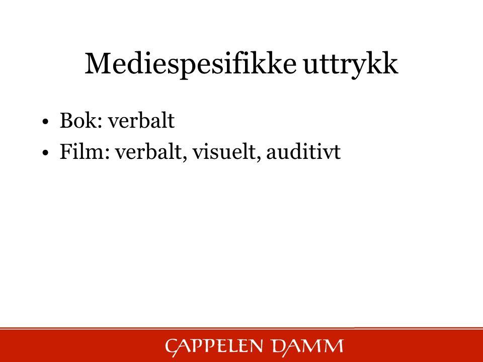 Mediespesifikke uttrykk Bok: verbalt Film: verbalt, visuelt, auditivt