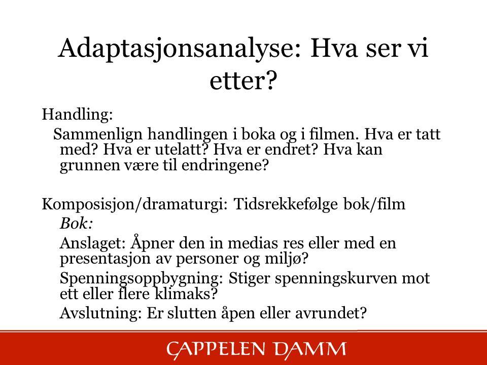 Adaptasjonsanalyse: Hva ser vi etter. Handling: Sammenlign handlingen i boka og i filmen.