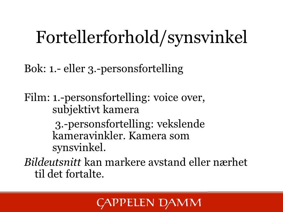 Fortellerforhold/synsvinkel Bok: 1.- eller 3.-personsfortelling Film: 1.-personsfortelling: voice over, subjektivt kamera 3.-personsfortelling: vekslende kameravinkler.