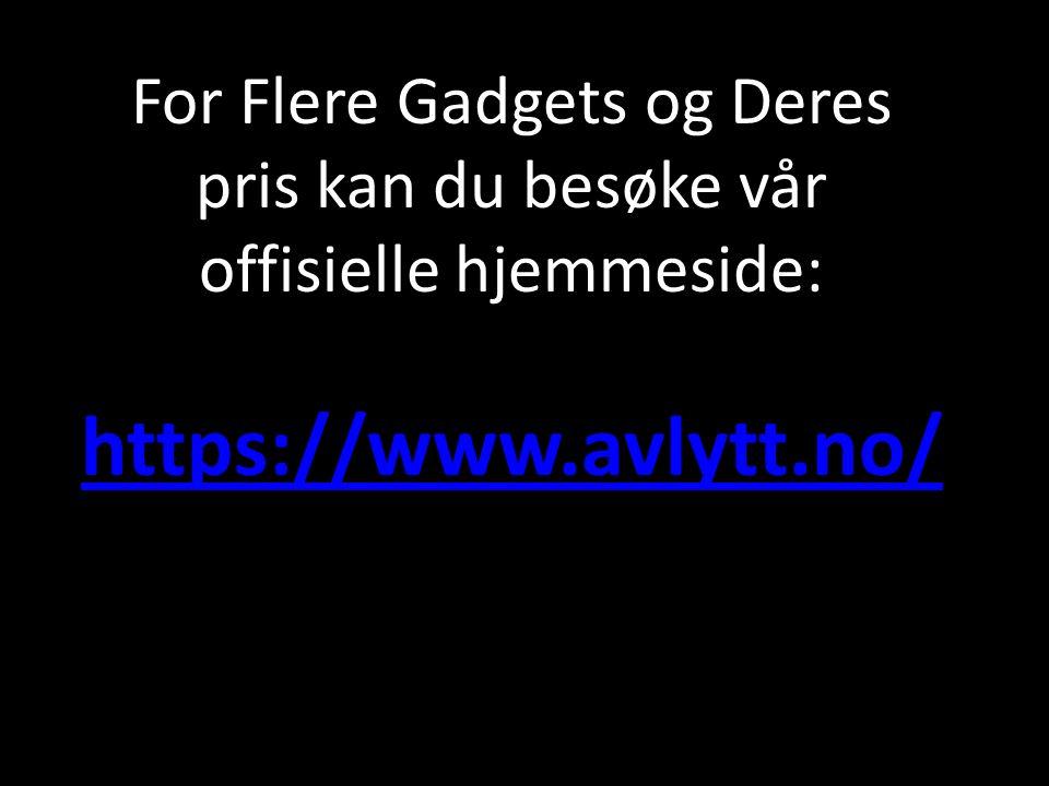 For Flere Gadgets og Deres pris kan du besøke vår offisielle hjemmeside: https://www.avlytt.no/