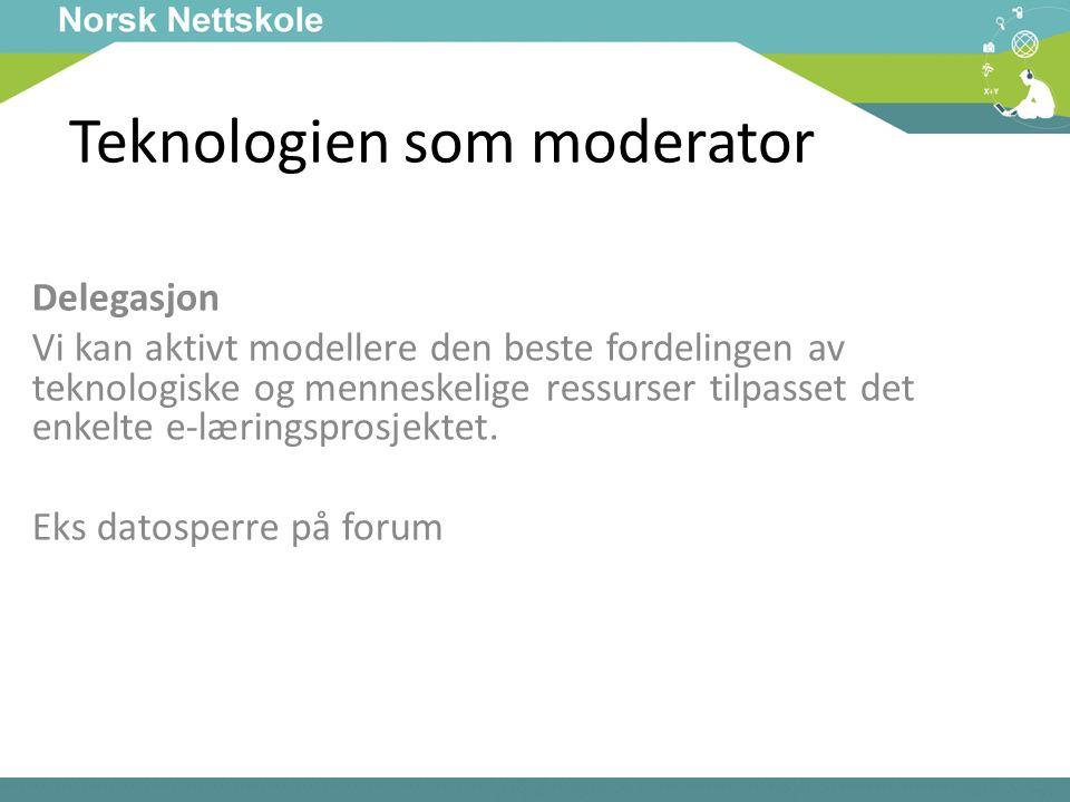 Teknologien som moderator Delegasjon Vi kan aktivt modellere den beste fordelingen av teknologiske og menneskelige ressurser tilpasset det enkelte e-læringsprosjektet.