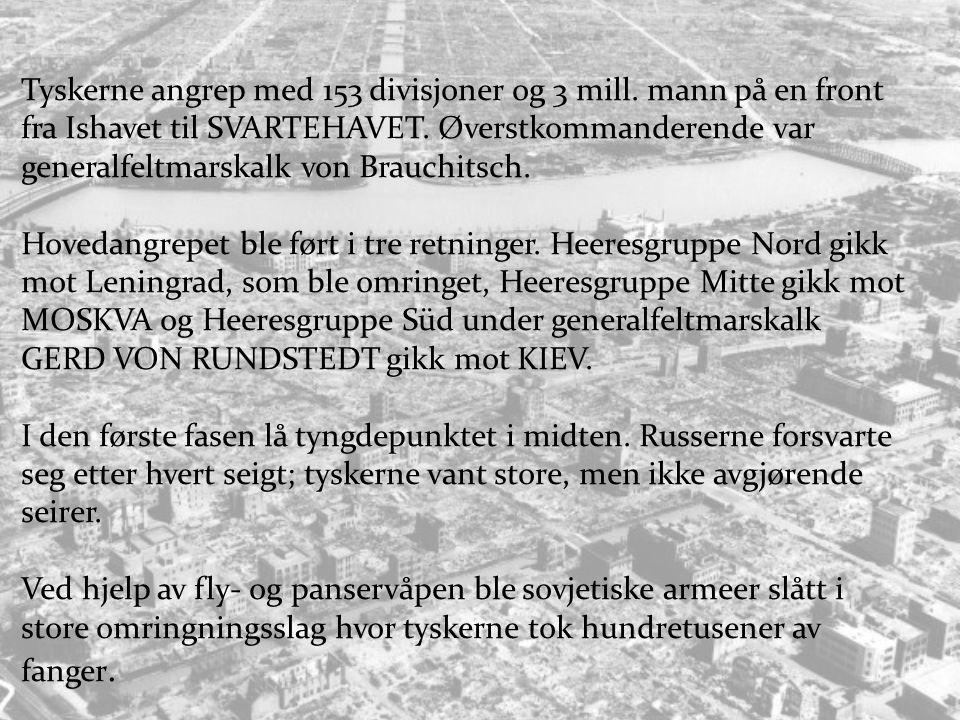 Tyskerne angrep med 153 divisjoner og 3 mill.mann på en front fra Ishavet til SVARTEHAVET.