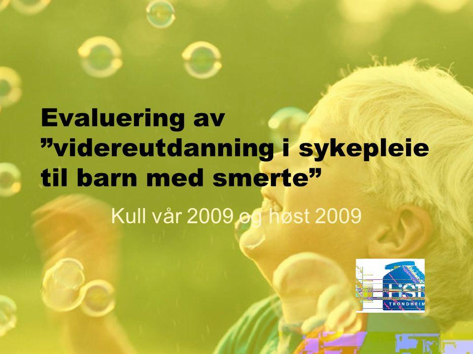 """Evaluering av """"videreutdanning i sykepleie til barn med smerte"""" Kull vår 2009 og høst 2009"""