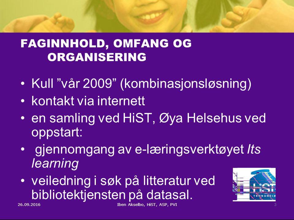 """26.09.2016Iben Akselbo, HiST, ASP, PVI3 FAGINNHOLD, OMFANG OG ORGANISERING Kull """"vår 2009"""" (kombinasjonsløsning) kontakt via internett en samling ved"""