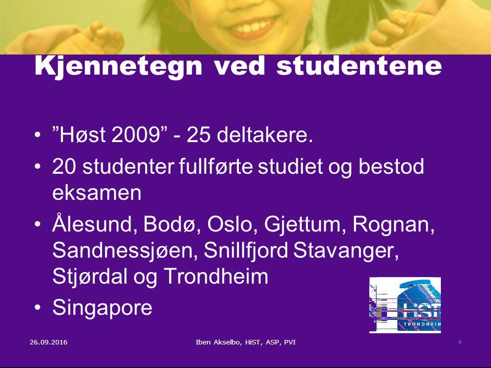 """26.09.2016Iben Akselbo, HiST, ASP, PVI4 Kjennetegn ved studentene """"Høst 2009"""" - 25 deltakere. 20 studenter fullførte studiet og bestod eksamen Ålesund"""