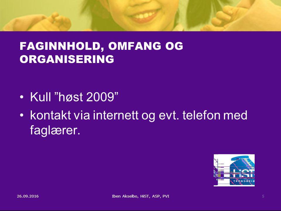 """26.09.2016Iben Akselbo, HiST, ASP, PVI5 FAGINNHOLD, OMFANG OG ORGANISERING Kull """"høst 2009"""" kontakt via internett og evt. telefon med faglærer."""