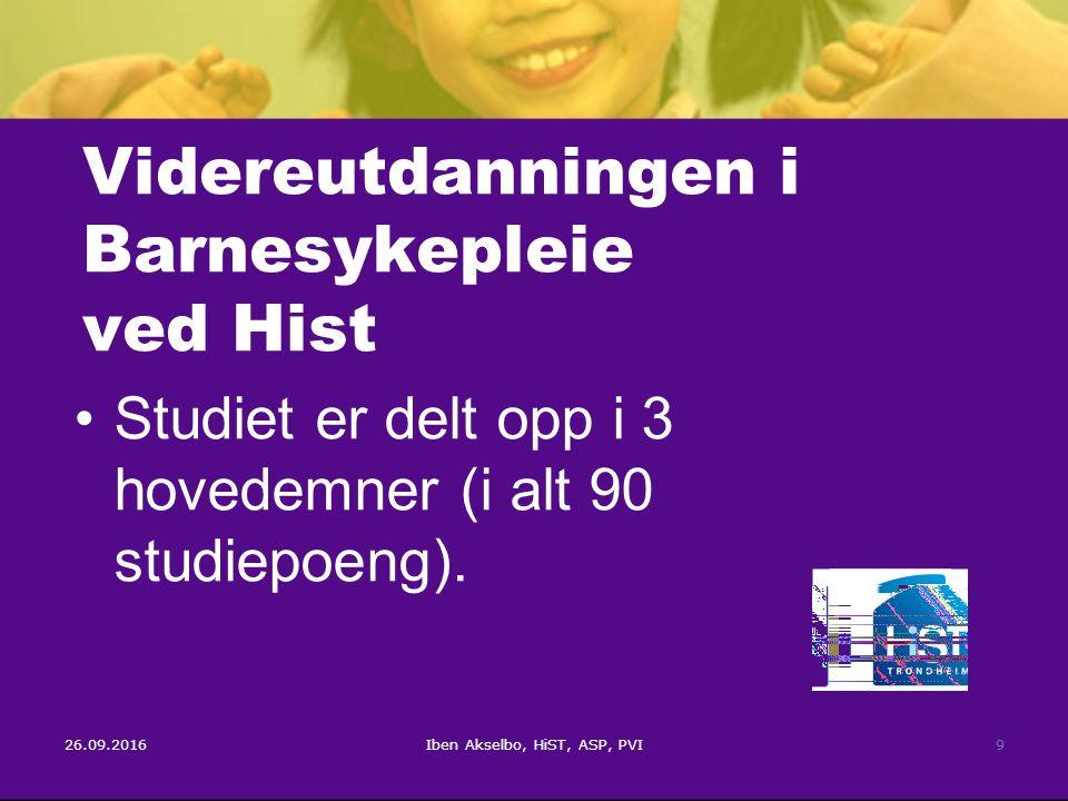 26.09.2016Iben Akselbo, HiST, ASP, PVI9 Videreutdanningen i Barnesykepleie ved Hist Studiet er delt opp i 3 hovedemner (i alt 90 studiepoeng).