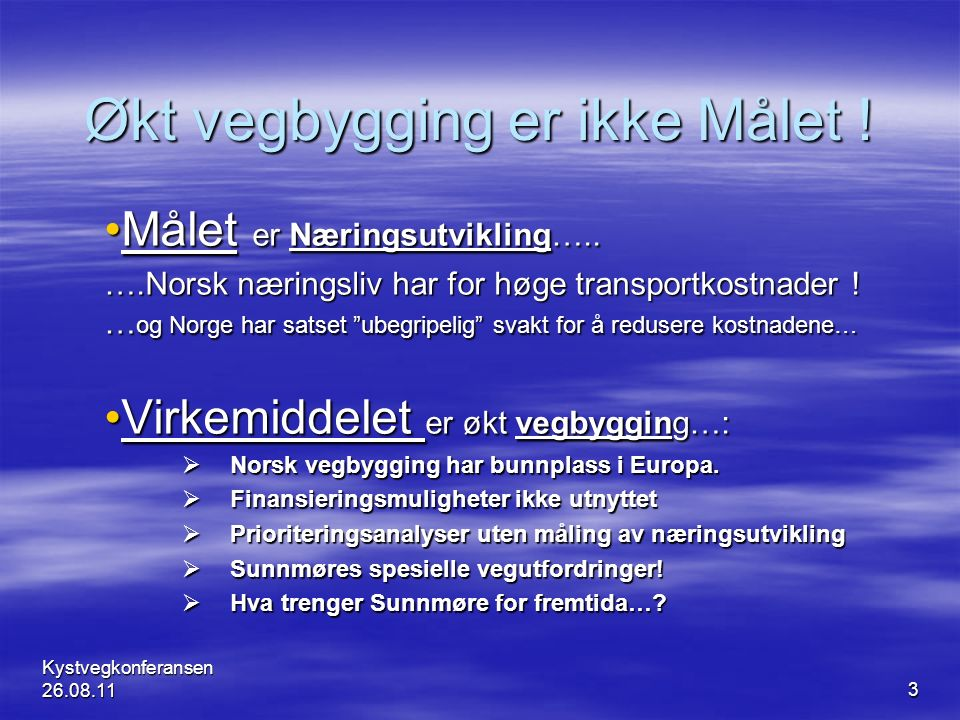Økt vegbygging er ikke Målet ! Målet er Næringsutvikling…..Målet er Næringsutvikling….. ….Norsk næringsliv har for høge transportkostnader ! … og Norg
