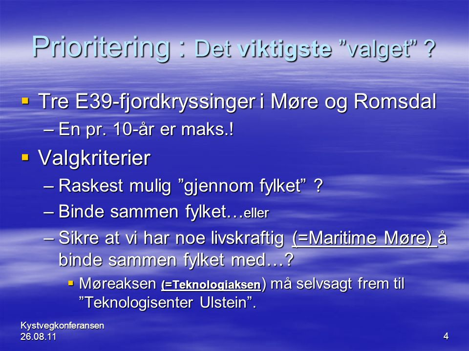 """Prioritering : Det viktigste """"valget"""" ?  Tre E39-fjordkryssinger i Møre og Romsdal –En pr. 10-år er maks.!  Valgkriterier –Raskest mulig """"gjennom fy"""