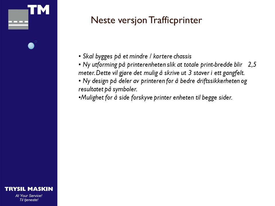 Neste versjon Trafficprinter Skal bygges på et mindre / kortere chassis Ny utforming på printerenheten slik at totale print-bredde blir 2,5 meter.