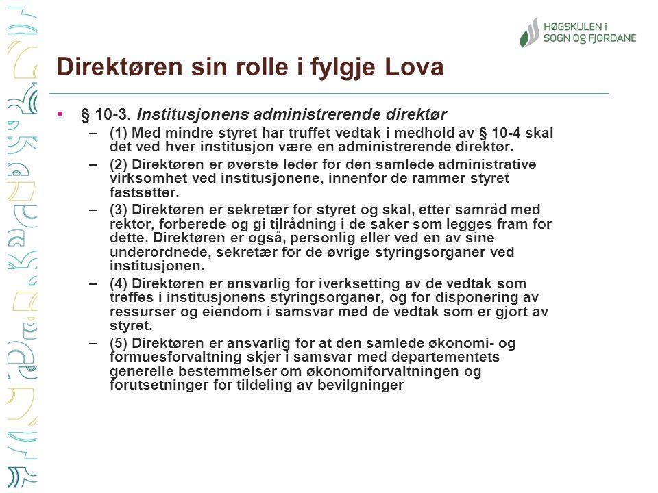 Direktøren sin rolle i fylgje Lova  § 10-3. Institusjonens administrerende direktør –(1) Med mindre styret har truffet vedtak i medhold av § 10-4 ska