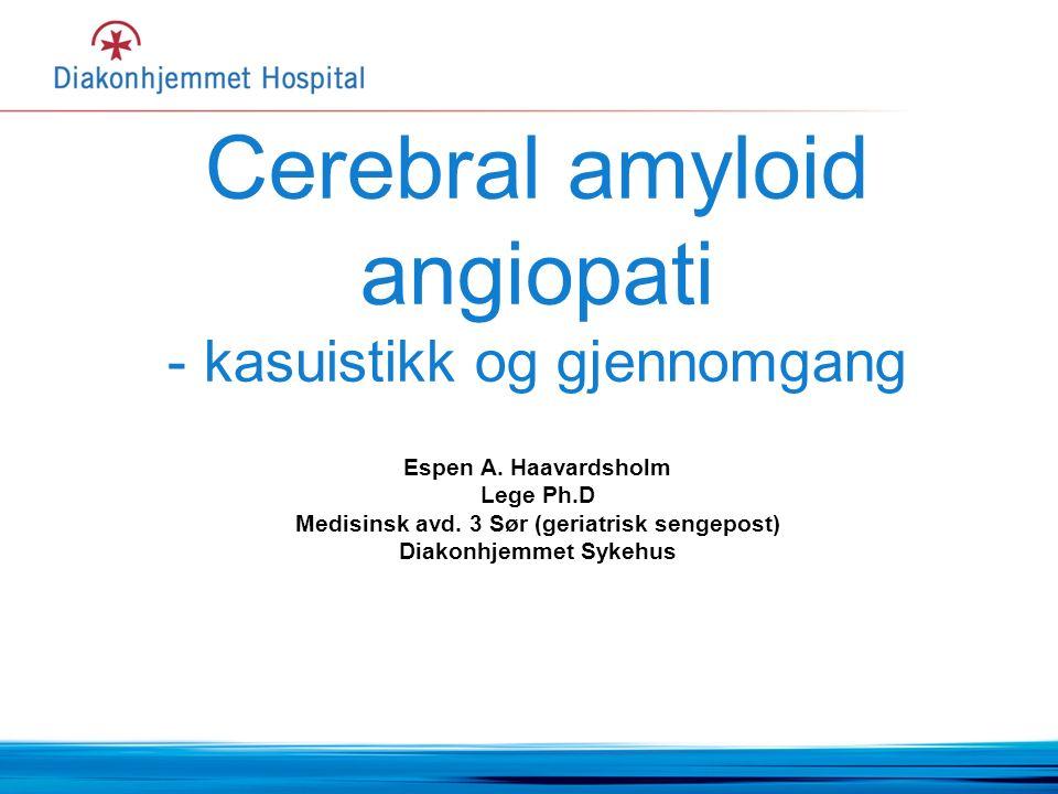 Amyloid angiopati og geriatri Viktig diff.diagnose ved spørsmål om cerebralt insult/TIA Også diff.