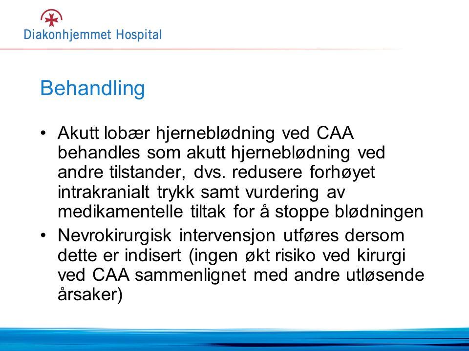 Behandling Akutt lobær hjerneblødning ved CAA behandles som akutt hjerneblødning ved andre tilstander, dvs.