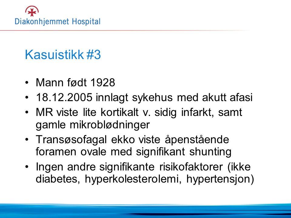 Kasuistikk #3 Mann født 1928 18.12.2005 innlagt sykehus med akutt afasi MR viste lite kortikalt v.