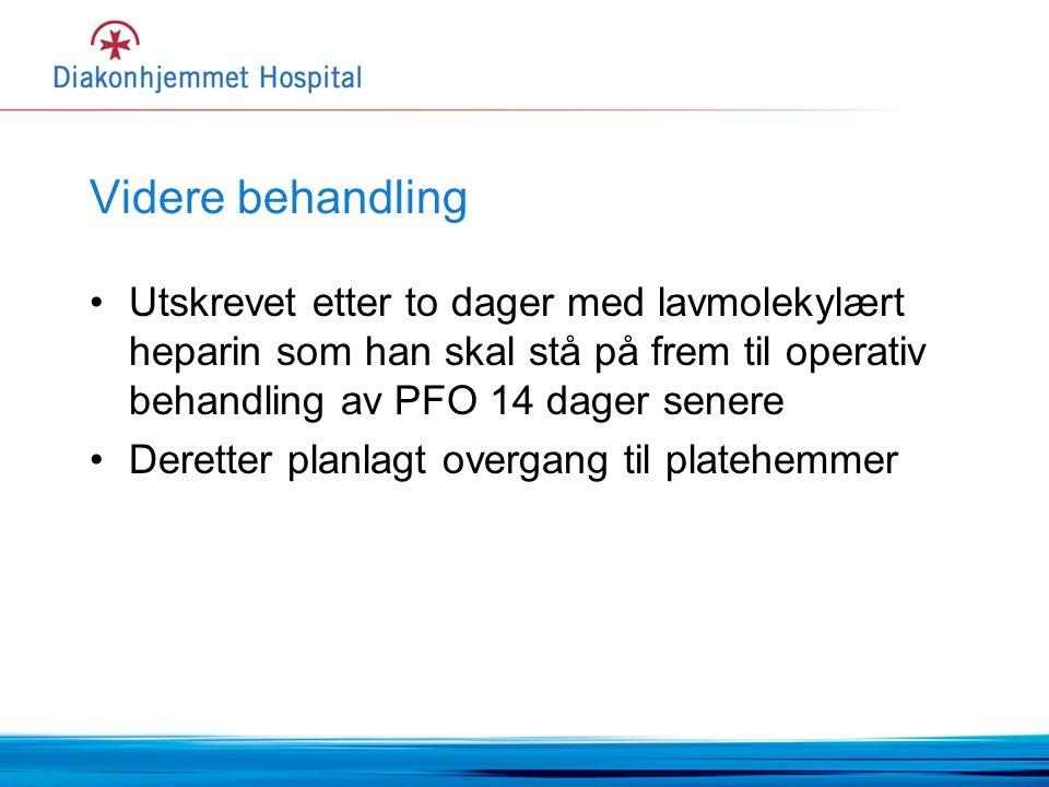 Videre behandling Utskrevet etter to dager med lavmolekylært heparin som han skal stå på frem til operativ behandling av PFO 14 dager senere Deretter planlagt overgang til platehemmer