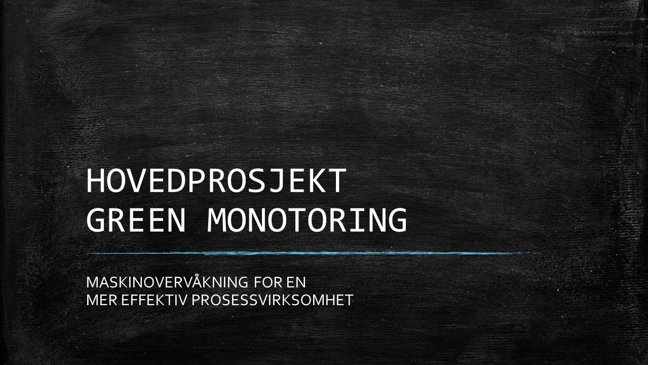 HOVEDPROSJEKT GREEN MONOTORING MASKINOVERVÅKNING FOR EN MER EFFEKTIV PROSESSVIRKSOMHET