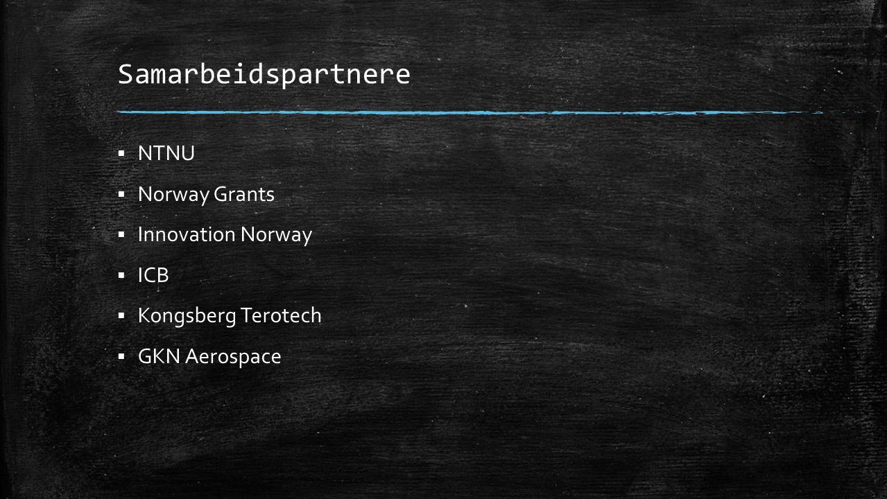 Samarbeidspartnere  NTNU  Norway Grants  Innovation Norway  ICB  Kongsberg Terotech  GKN Aerospace