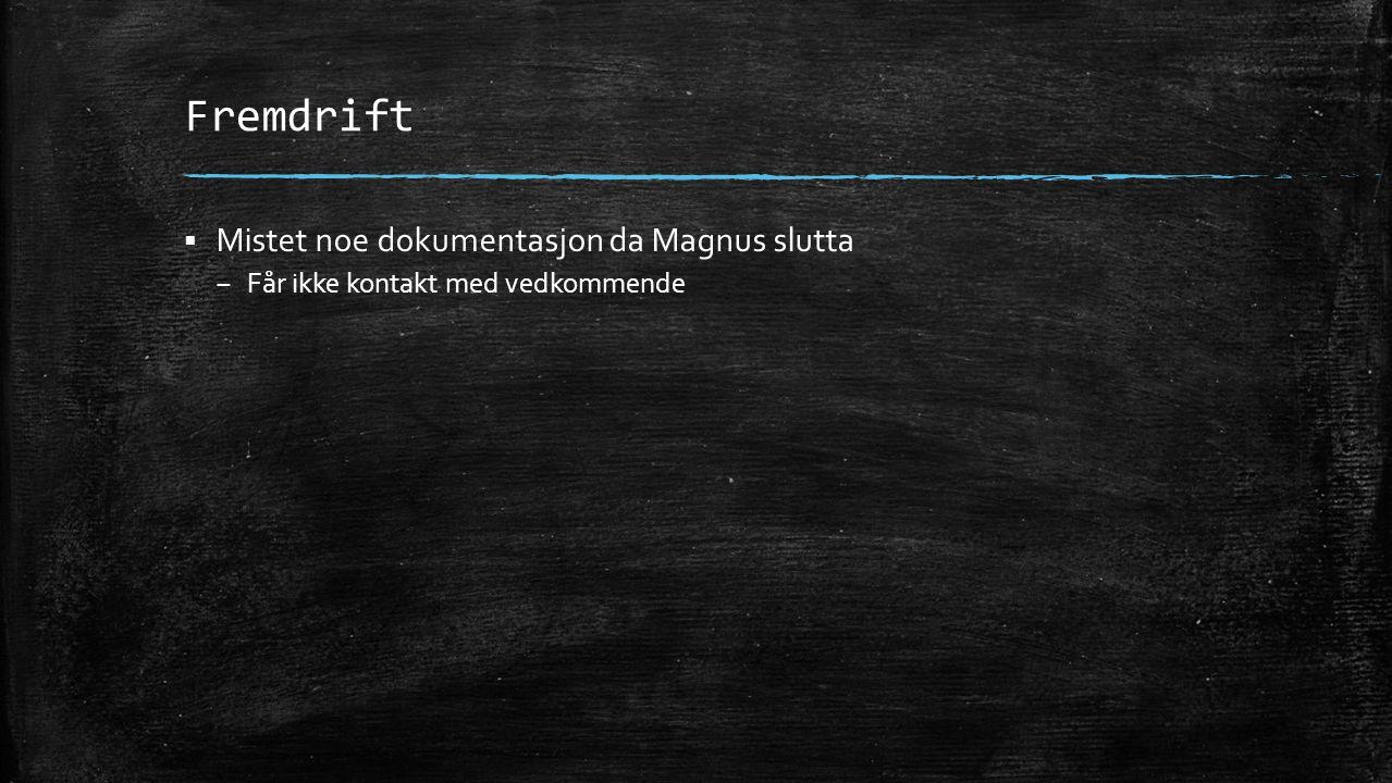 Fremdrift  Mistet noe dokumentasjon da Magnus slutta – Får ikke kontakt med vedkommende