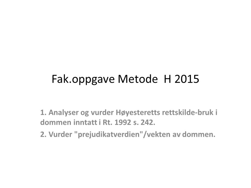 Fak.oppgave Metode H 2015 1. Analyser og vurder Høyesteretts rettskilde-bruk i dommen inntatt i Rt.