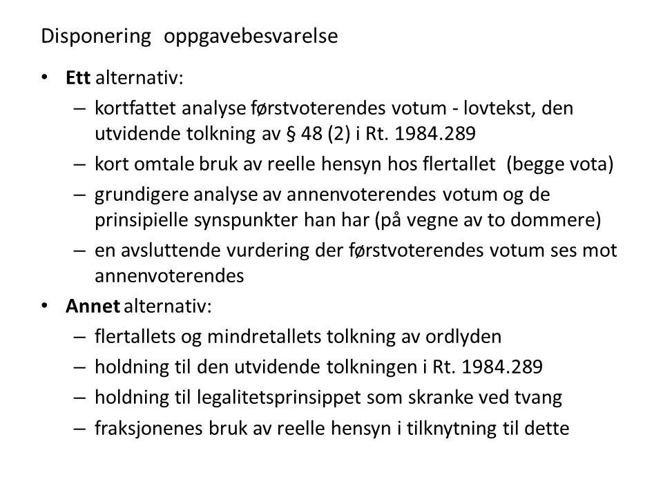 Disponering oppgavebesvarelse Ett alternativ: – kortfattet analyse førstvoterendes votum - lovtekst, den utvidende tolkning av § 48 (2) i Rt.