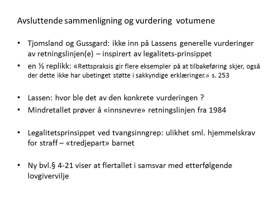 Avsluttende sammenligning og vurdering votumene Tjomsland og Gussgard: ikke inn på Lassens generelle vurderinger av retningslinjen(e) – inspirert av legalitets-prinsippet en ½ replikk: « Rettspraksis gir flere eksempler på at tilbakeføring skjer, også der dette ikke har ubetinget støtte i sakkyndige erklæringer.» s.
